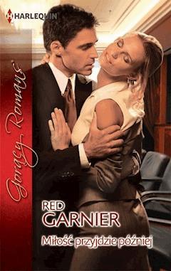 Miłość przyjdzie później - Red Garnier - ebook