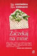 Zaczekaj na mnie - Lidia Liszewska, Robert Kornacki - ebook