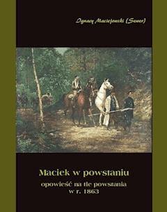 Maciek w powstaniu - opowieść na tle powstania 1863 r. - Ignacy Maciejowski - ebook