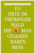 111 Orte im Thüringer Wald, die man gesehen haben muss - Michael Moll - E-Book