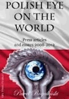 Polish Eye on the World: Press Articles 2008-2012 - Paweł Rogaliński - ebook