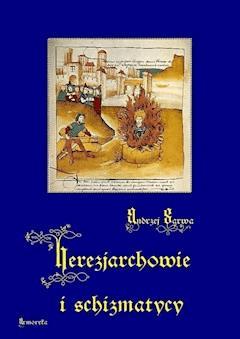 Herezjarchowie i schizmatycy - Andrzej Sarwa - ebook