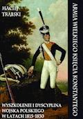 Armia Wielkiego Księcia Konstantego. Wyszkolenie i dyscyplina Wojska Polskiego w latach 1815-1830 - Maciej Trąbski - ebook
