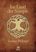Im Land der Sümpfe - Ivonne Hübner - E-Book