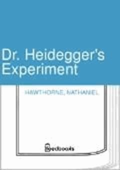 Dr. Heidegger's Experiment - Nathaniel Hawthorne - ebook