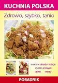 Zdrowo, szybko, tanio. Kuchnia polska. Poradnik - Karol Skwira, Marzena Strzelczyńska - ebook