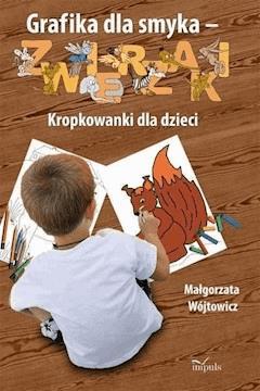 Grafika dla smyka - ZWIERZAKI - Małgorzata Wójtowicz - ebook