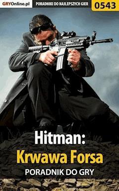 Hitman: Krwawa Forsa - poradnik do gry - Krzysztof Gonciarz - ebook