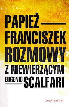 Rozmowy z niewierzącym - Papież Franciszek, Eguenio Scalfari - ebook