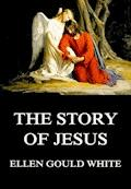 The Story Of Jesus - Ellen Gould White - E-Book