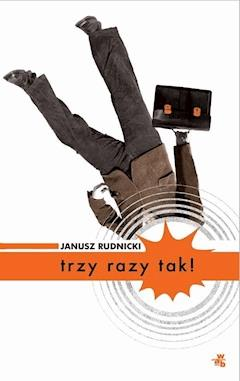Trzy razy tak! - Janusz Rudnicki - ebook