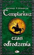 Templariusz czas odrodzenia - Michael P. Spradlin - ebook