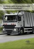 Egzekucja opłat za gospodarowanie odpadami komunalnymi - Tomasz Kaler - ebook