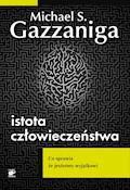 Istota człowieczeństwa. Co czyni nas wyjątkowymi - Michael S. Gazzaniga - ebook