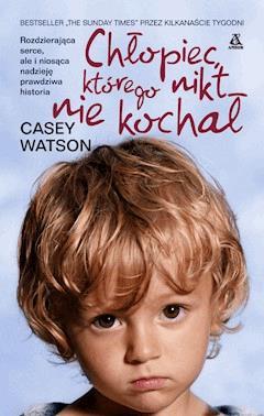 Chłopiec którego nikt nie kochał - Casey Watson - ebook