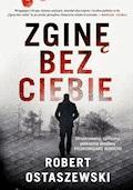 Zginę bez ciebie - Robert Ostaszewski - ebook