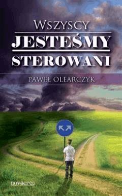 Wszyscy jesteśmy sterowani - Paweł Olearczyk - ebook