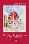Fünfzehn Spaziergänge durch Florenz - Ulrike Rauh - E-Book