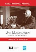 Jan Muszkowski – ludzie, epoka, książki. Tradycje i kontynuacje - Grzegorz Czapnik, Zbigniew Gruszka, Jacek Ladorucki - ebook