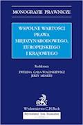 Wspólne wartości prawa międzynarodowego europejskiego i krajowego - Ewelina Cała-Wacinkiewicz, Jerzy Menkes, Jerzy Barcz - ebook