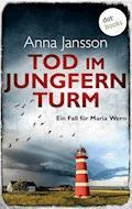Tod im Jungfernturm: Ein Fall für Maria Wern - Band 3 - Anna Jansson - E-Book