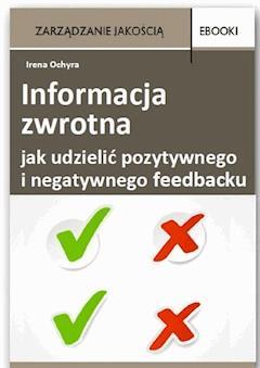 Informacja zwrotna - jak udzielić pozytywnego i negatywnego feedbacku - Irena Ochyra - ebook