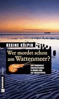 Wer mordet schon am Wattenmeer? - Regine Kölpin - E-Book