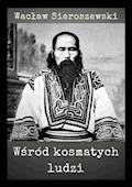 Wśród kosmatych ludzi - Wacław Sieroszewski - ebook