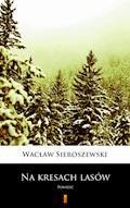 Na kresach lasów. Powieść - Wacław Sieroszewski - ebook