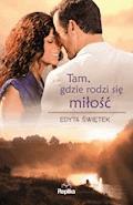 Tam, gdzie rodzi się miłość - Edyta Świętek - ebook
