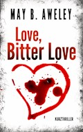 Love, Bitter Love - May B. Aweley - E-Book
