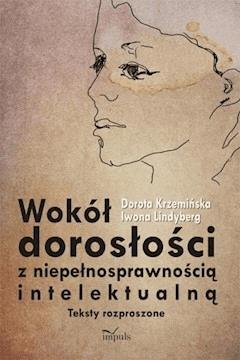 Wokół dorosłości z niepełnosprawnością intelektualną - Dorota Krzemińska, Iwona Lindyberg - ebook