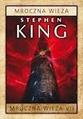Mroczna wieża. Tom 7: Mroczna wieża - Stephen King - ebook
