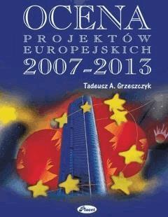 Ocena projektów europejskich 2007-2013 - Tadeusz A. Grzeszczyk - ebook