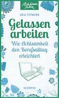 Gelassen arbeiten - Anja Siepmann - E-Book