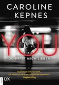 YOU - Du wirst mich lieben - Caroline Kepnes - E-Book