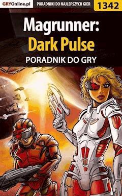 "Magrunner: Dark Pulse - poradnik do gry - Patryk ""Irtan"" Grochala - ebook"
