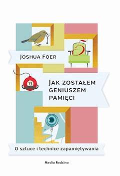 Jak zostałem geniuszem pamięci. O sztuce i technice zapamiętywania - Joshua Foer - ebook