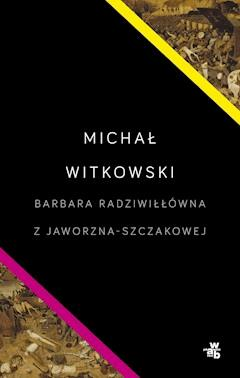 Barbara Radziwiłłówna z Jaworzna-Szczakowej - Michał Witkowski - ebook