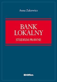 Bank lokalny. Studium prawne - Anna Zelcewicz - ebook