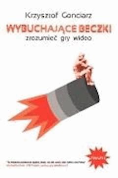 Wybuchające Beczki: Zrozumieć Gry Wideo - Krzysztof Gonciarz - ebook