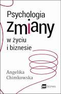 Psychologia zmiany w życiu i biznesie - Angelika Chimkowska - ebook + audiobook