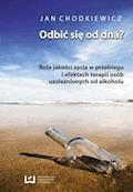 Odbić się od dna? Rola jakości życia w przebiegu i efektach terapii osób uzależnionych od alkoholu - Jan Chodkiewicz - ebook