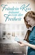 Fräulein Kiss träumt von der Freiheit - Beatrix Mannel - E-Book