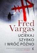 Uciekaj szybko i wróć późno - Fred Vargas - ebook