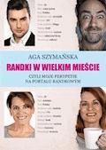 Randki w wielkim mieście - Aga Szymańska - ebook