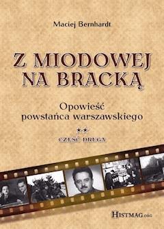 Z Miodowej na Bracką. Opowieść powstańca warszawskiego t.2 - Maciej Berhnardt - ebook