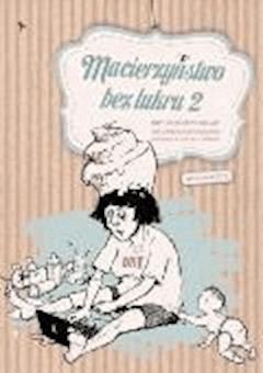 Macierzyństwo bez lukru 2 - Antologia tekstów matek-blogerek - ebook