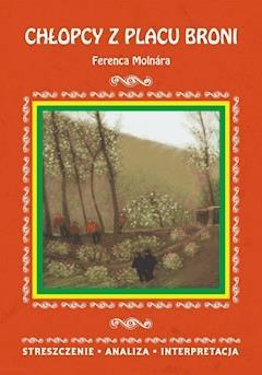 Chłopcy z Placu Broni Ferenca Molnára. Streszczenie, analiza, interpretacja - Małgorzata Kamińska - ebook