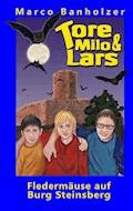 Tore, Milo & Lars - Fledermäuse auf Burg Steinsberg - Marco Banholzer - E-Book